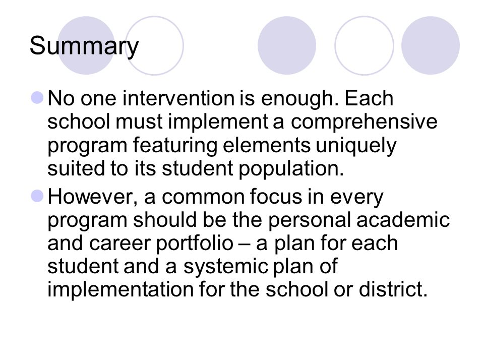Summary No one intervention is enough. Each school must implement a comprehensive program featuring elements uniquely suited to its student population
