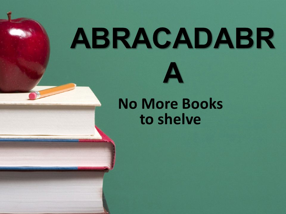 ABRACADABR A No More Books to shelve