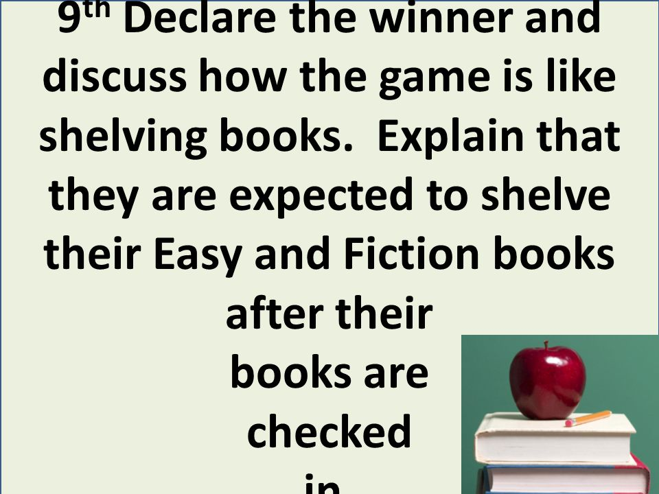 8 th 9 th Declare the winner and discuss how the game is like shelving books.