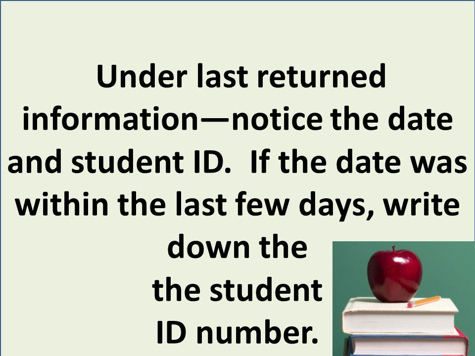 Under last returned information—notice the date and student ID.