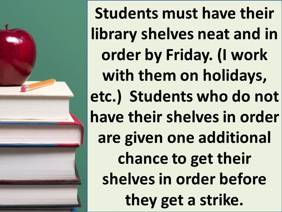 Students must have their library shelves neat and in order by Friday.
