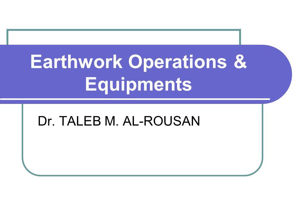 Earthwork Operations & Equipments Dr. TALEB M. AL-ROUSAN