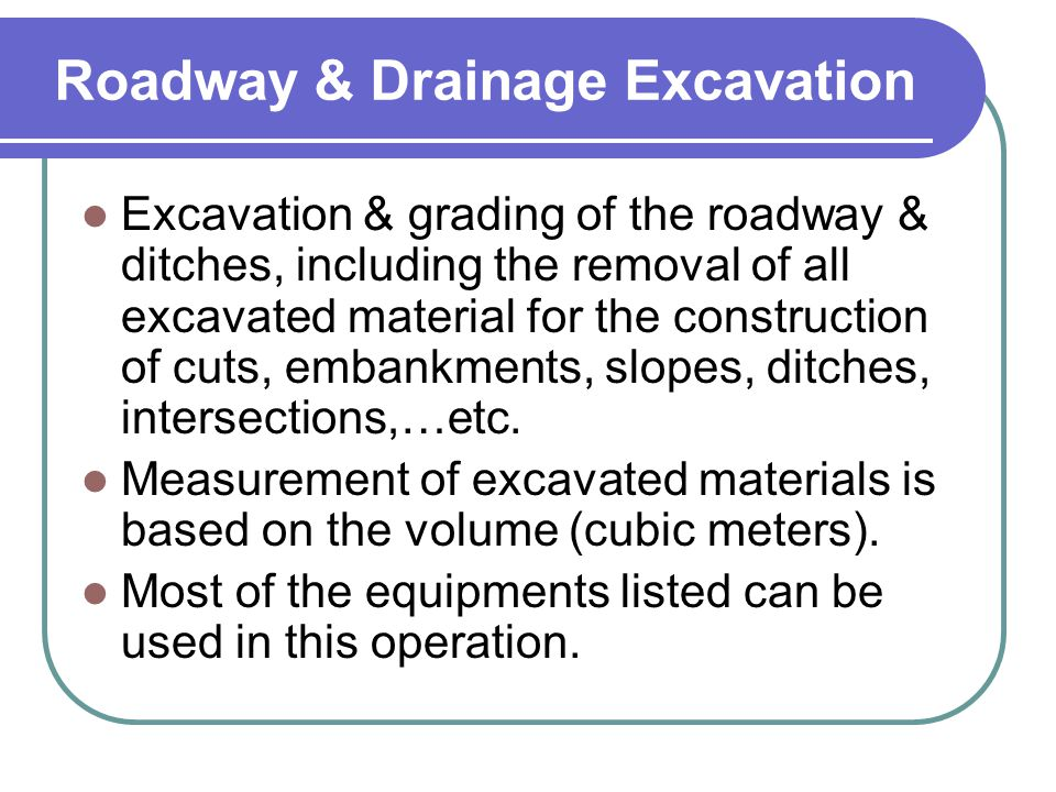 Roadway & Drainage Excavation Excavation & grading of the roadway & ditches, including the removal of all excavated material for the construction of c