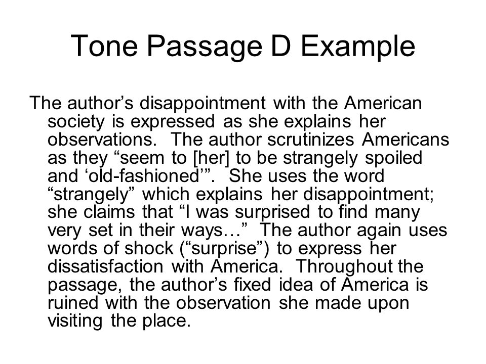 Tone Passage D Example The author's disappointment with the American society is expressed as she explains her observations.