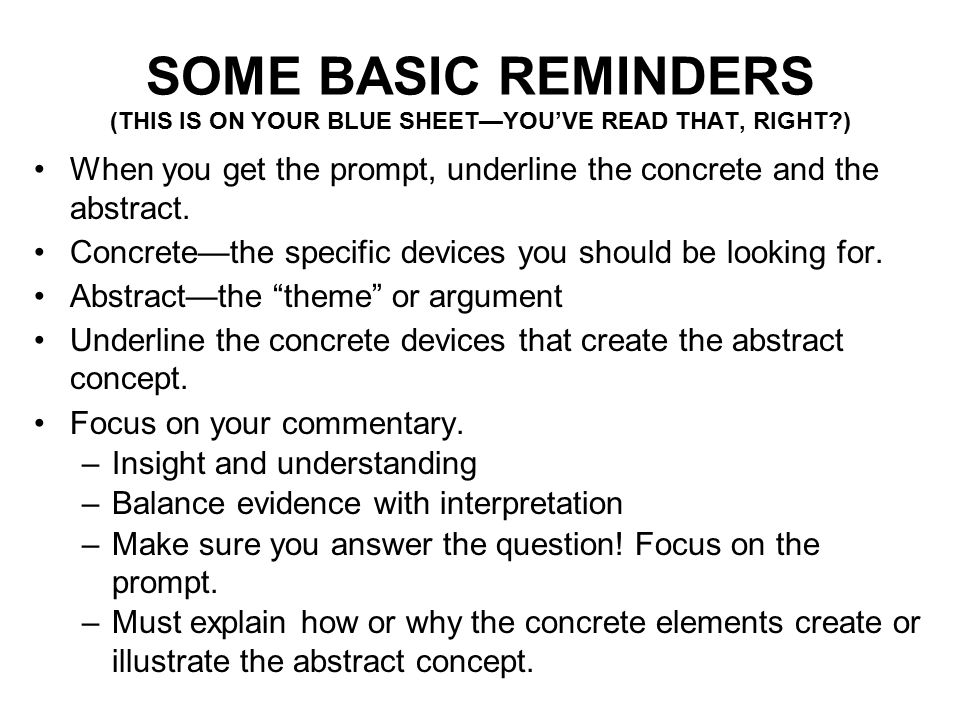SOME BASIC REMINDERS (THIS IS ON YOUR BLUE SHEET—YOU'VE READ THAT, RIGHT?) When you get the prompt, underline the concrete and the abstract.