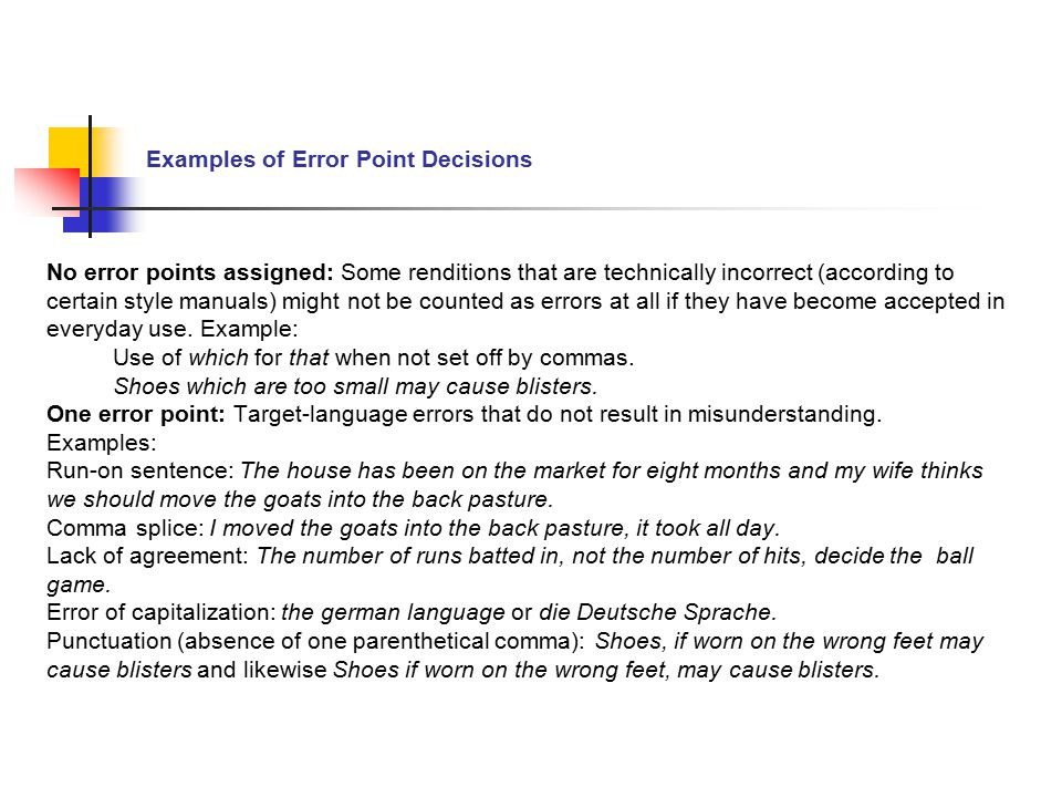 Examples of Error Point Decisions No error points assigned: Some renditions that are technically incorrect (according to certain style manuals) might not be counted as errors at all if they have become accepted in everyday use.