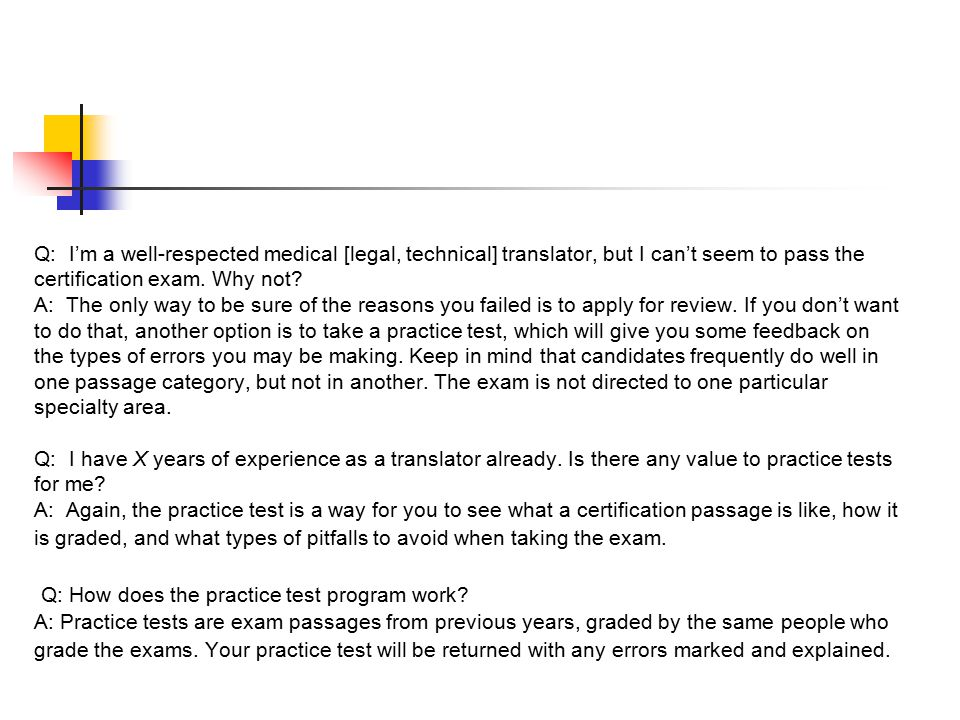 Q: I'm a well-respected medical [legal, technical] translator, but I can't seem to pass the certification exam.