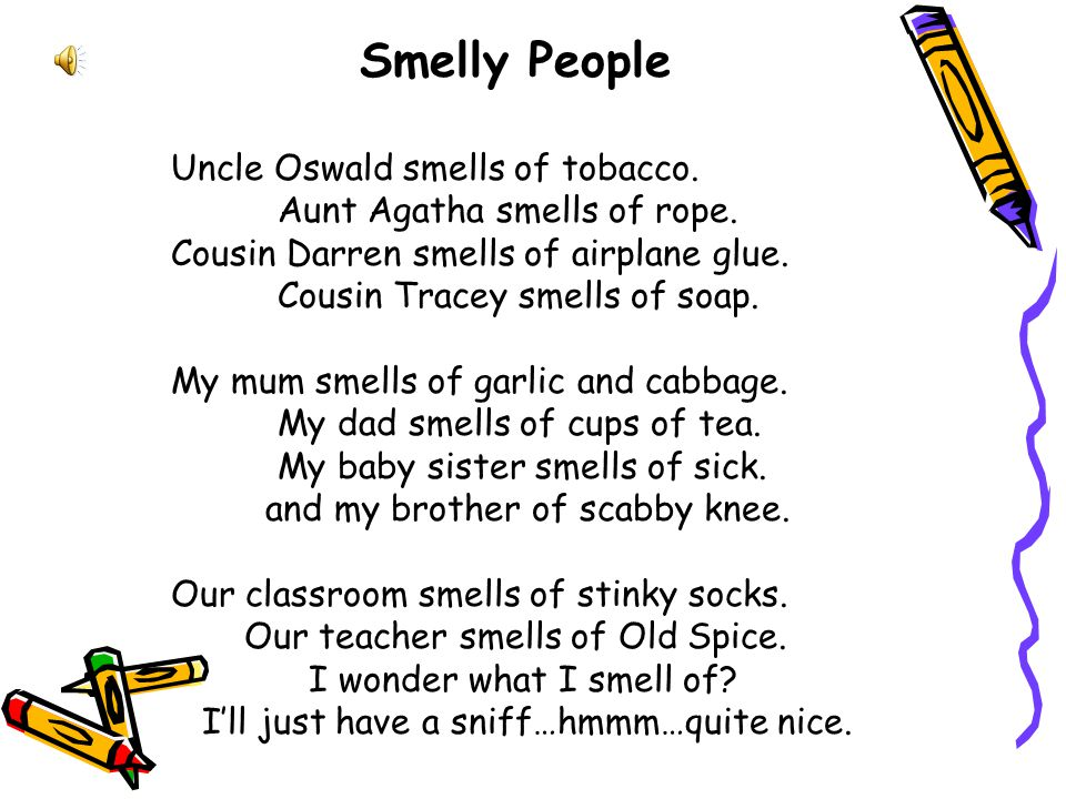 Smelly People Uncle Oswald smells of tobacco.Aunt Agatha smells of rope.