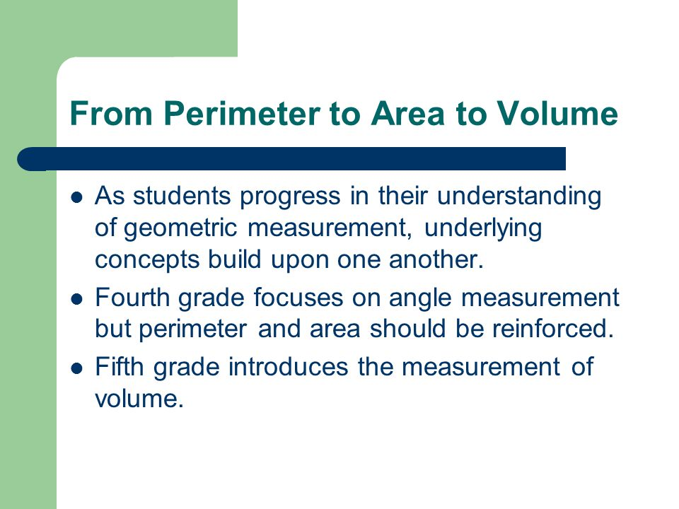 From Perimeter to Area to Volume As students progress in their understanding of geometric measurement, underlying concepts build upon one another.