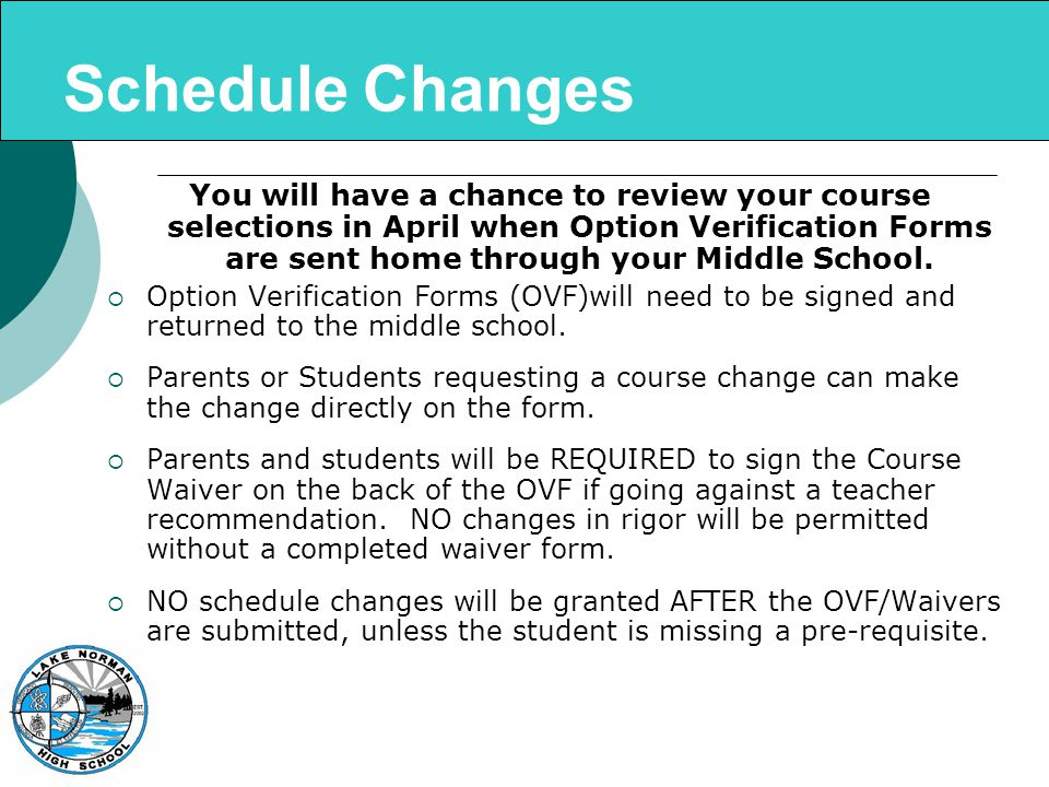 Schedule Changes You will have a chance to review your course selections in April when Option Verification Forms are sent home through your Middle School.