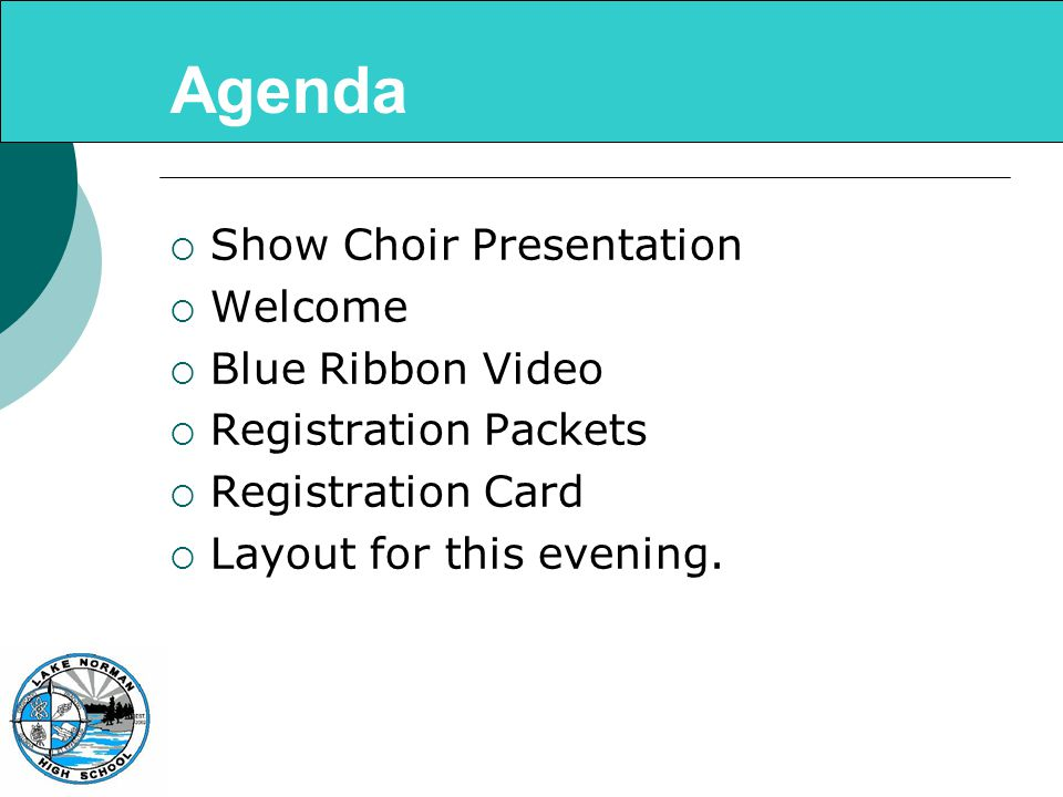 Agenda  Show Choir Presentation  Welcome  Blue Ribbon Video  Registration Packets  Registration Card  Layout for this evening.