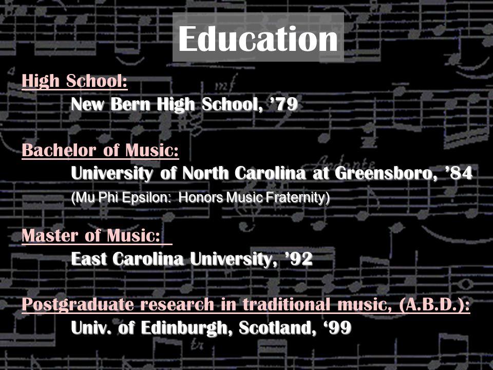 High School: New Bern High School, '79 Bachelor of Music: University of North Carolina at Greensboro, '84 (Mu Phi Epsilon: Honors Music Fraternity) Ma