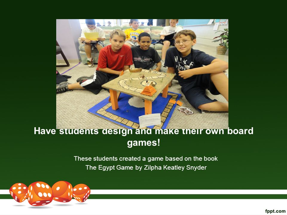 Have students design and make their own board games! These students created a game based on the book The Egypt Game by Zilpha Keatley Snyder