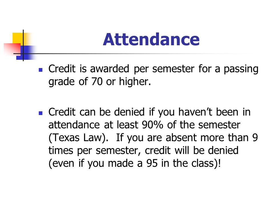 Attendance Credit is awarded per semester for a passing grade of 70 or higher.