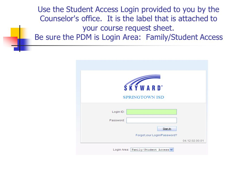 Use the Student Access Login provided to you by the Counselor s office.