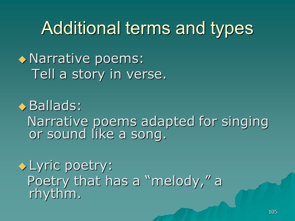 105 Additional terms and types  Narrative poems: Tell a story in verse. Tell a story in verse.  Ballads: Narrative poems adapted for singing or soun