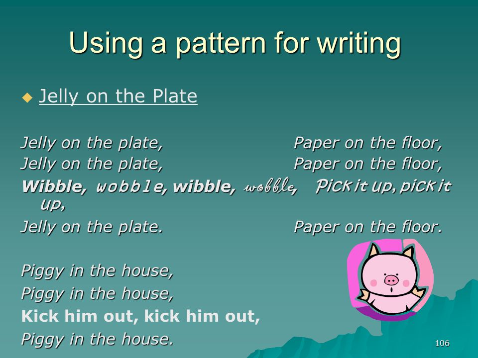 106 Using a pattern for writing   Jelly on the Plate Jelly on the plate, Paper on the floor, Wibble, wobble, wibble, wobble, Pick it up, pick it up,