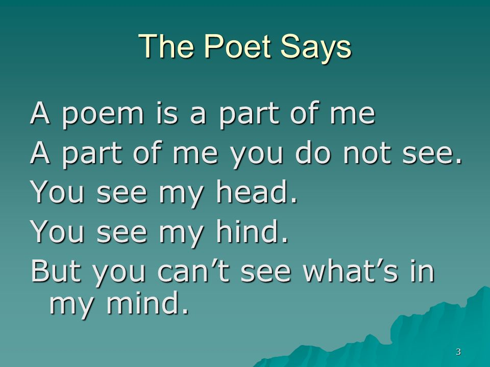 4 So I must write that part of me The part of me you cannot see.