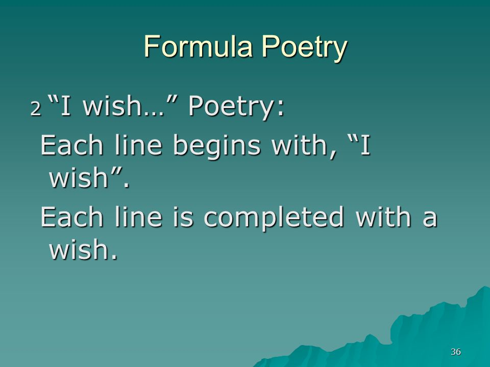 "36 Formula Poetry 2 ""I wish…"" Poetry: Each line begins with, ""I wish"". Each line begins with, ""I wish"". Each line is completed with a wish. Each line"