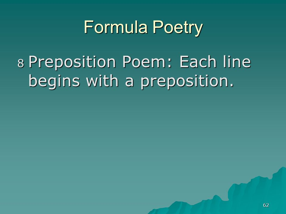 62 Formula Poetry 8 Preposition Poem: Each line begins with a preposition.