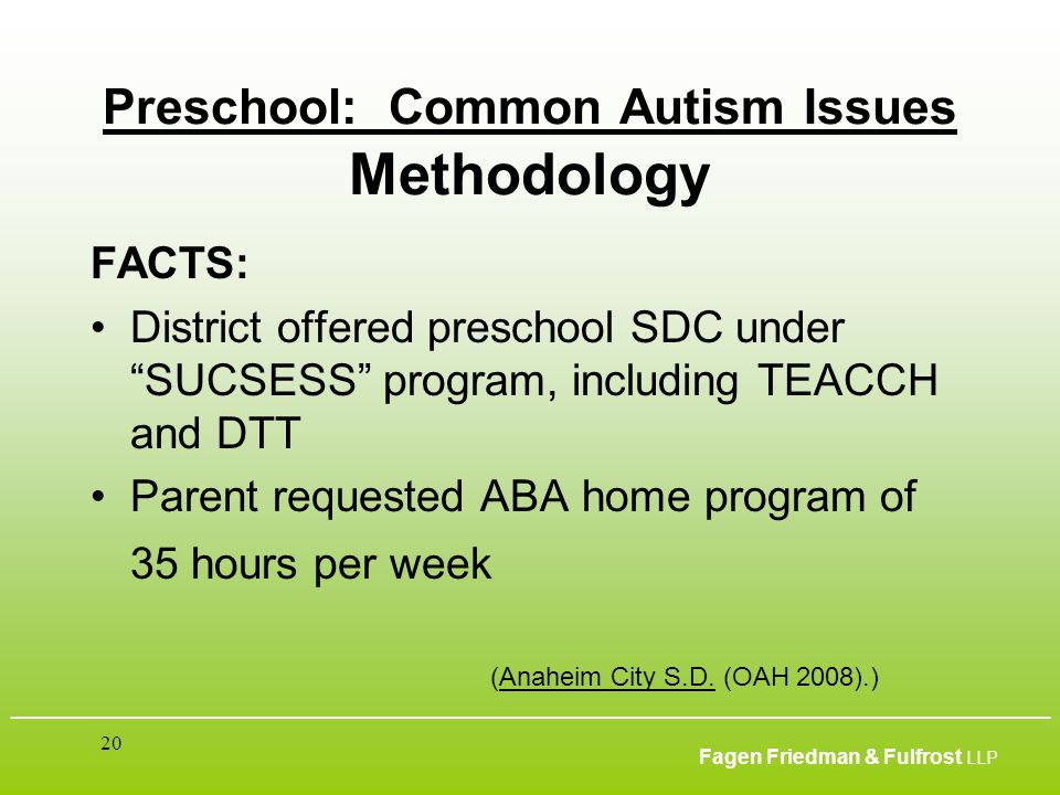 ___________________________________________________________________________________________ Fagen Friedman & Fulfrost LLP 20 Preschool: Common Autism
