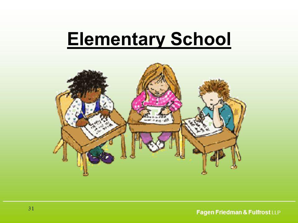 ___________________________________________________________________________________________ Fagen Friedman & Fulfrost LLP 31 Elementary School