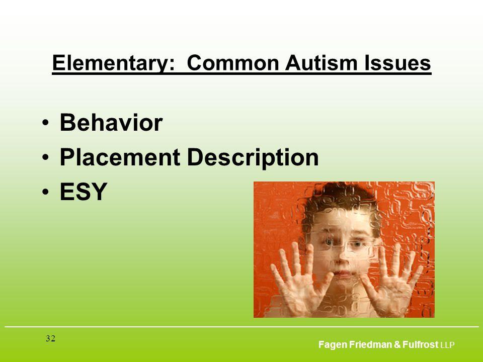 ___________________________________________________________________________________________ Fagen Friedman & Fulfrost LLP 32 Elementary: Common Autism Issues Behavior Placement Description ESY