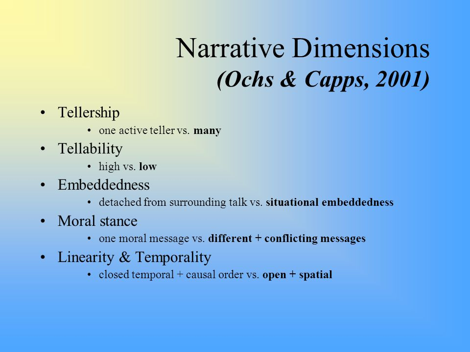Narrative Dimensions (Ochs & Capps, 2001) Tellership one active teller vs.