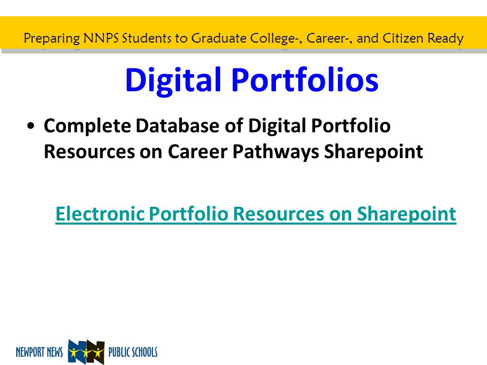 Preparing NNPS Students to Graduate College-, Career-, and Citizen Ready Digital Portfolios Complete Database of Digital Portfolio Resources on Career