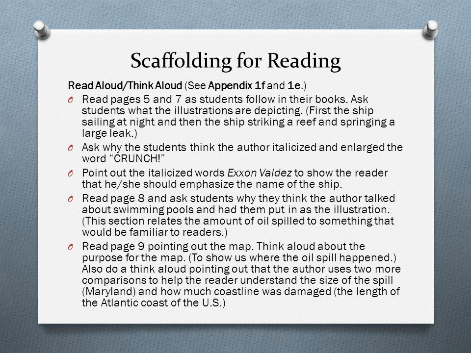 Scaffolding for Reading Read Aloud/Think Aloud (See Appendix 1f and 1e.) O Read pages 5 and 7 as students follow in their books.