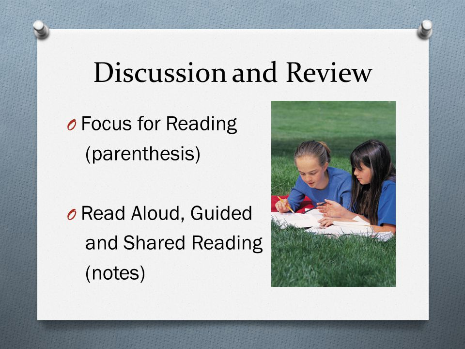 Discussion and Review O Focus for Reading (parenthesis) O Read Aloud, Guided and Shared Reading (notes)