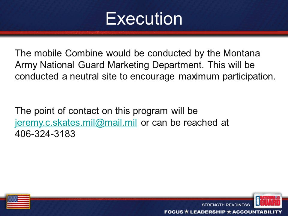 Execution The mobile Combine would be conducted by the Montana Army National Guard Marketing Department.