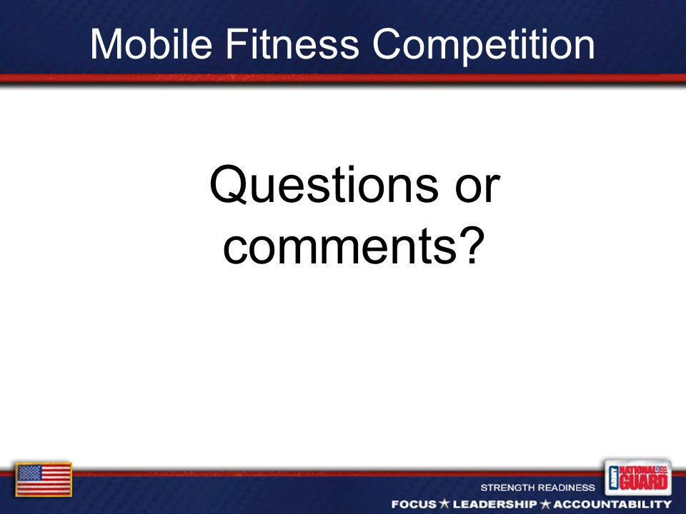 Mobile Fitness Competition Questions or comments?
