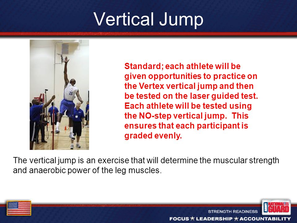 Vertical Jump The vertical jump is an exercise that will determine the muscular strength and anaerobic power of the leg muscles.