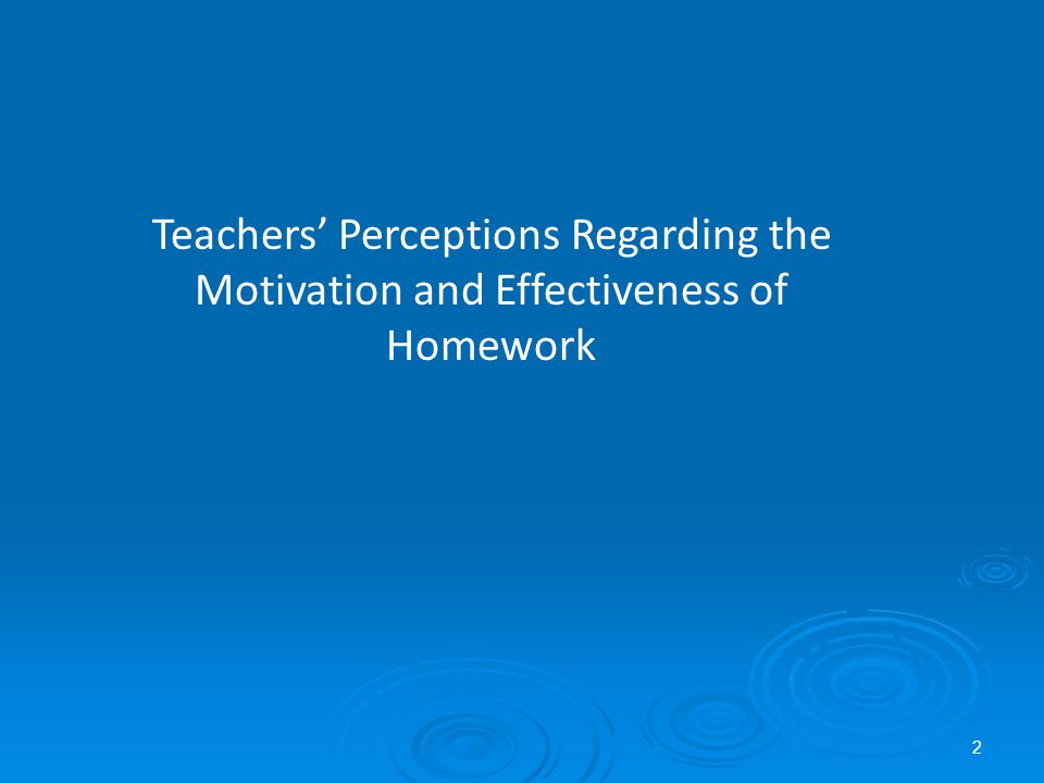 Teachers' Perceptions Regarding the Motivation and Effectiveness of Homework 2