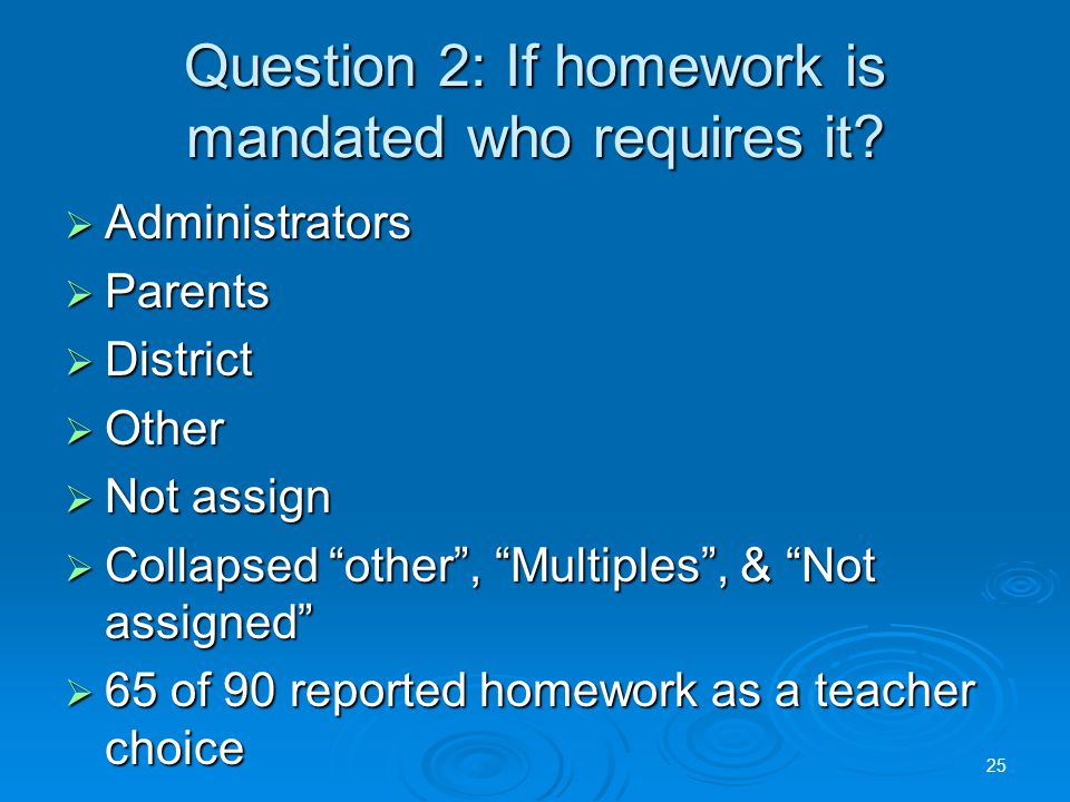 Question 2: If homework is mandated who requires it.