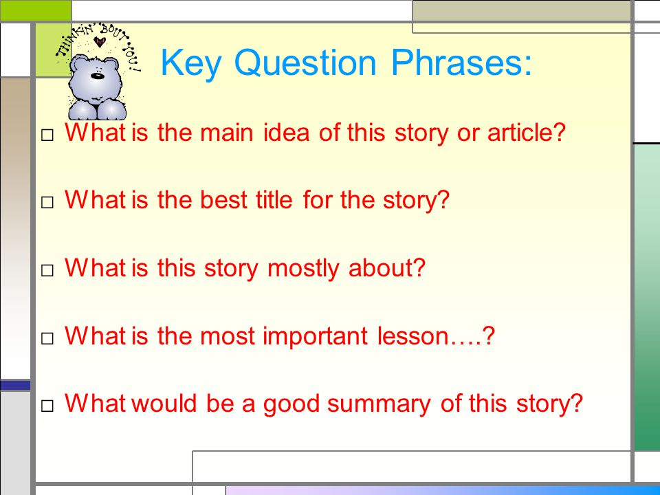Key Question Phrases: □ What is the main idea of this story or article.