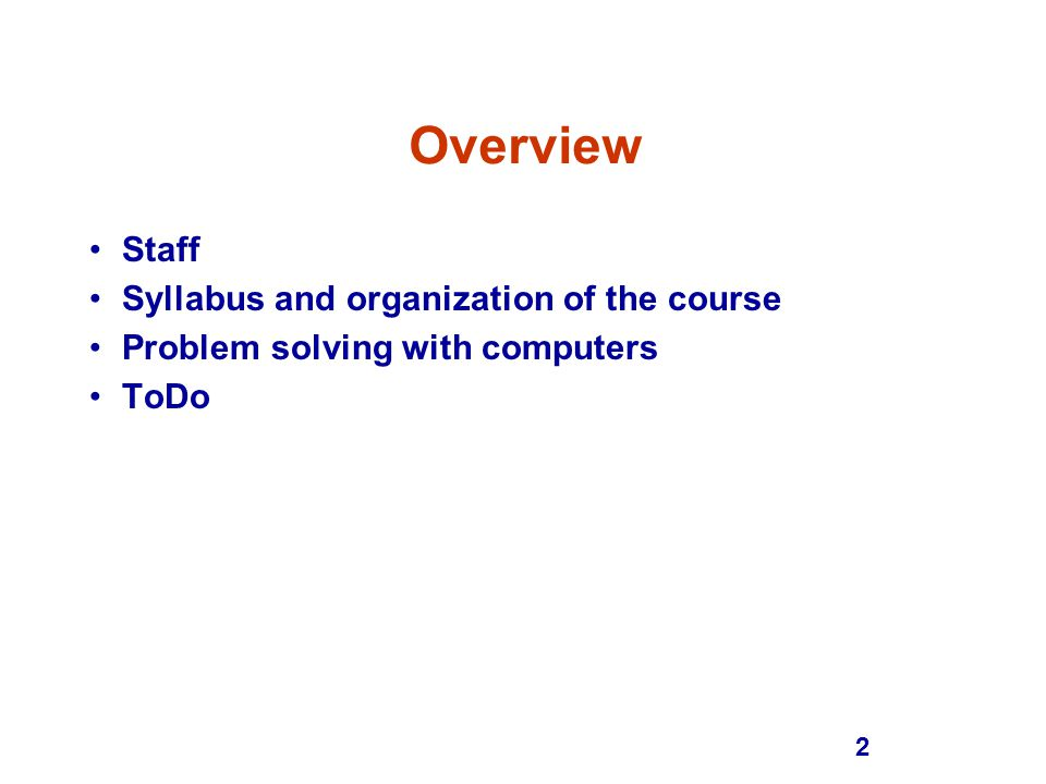 2 Overview Staff Syllabus and organization of the course Problem solving with computers ToDo