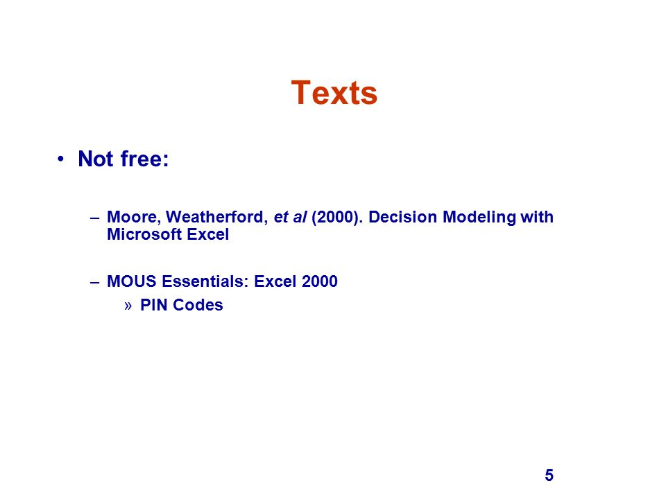 5 Texts Not free: –Moore, Weatherford, et al (2000).