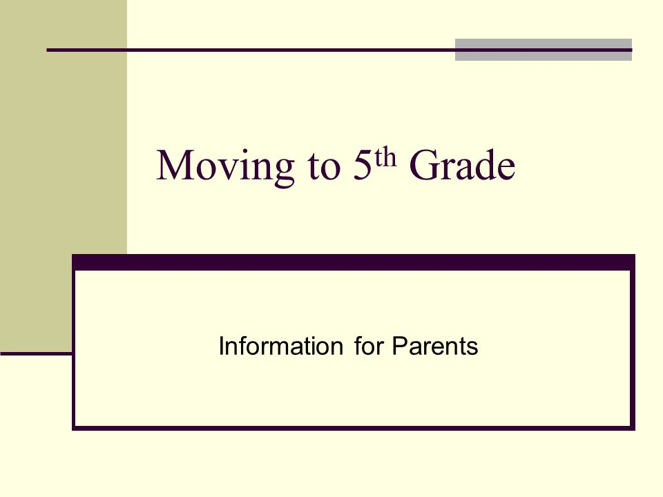 Moving to 5 th Grade Information for Parents