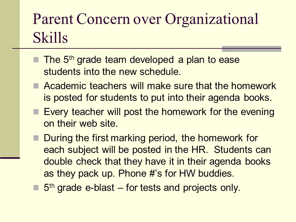 Parent Concern over Organizational Skills The 5 th grade team developed a plan to ease students into the new schedule. Academic teachers will make sur