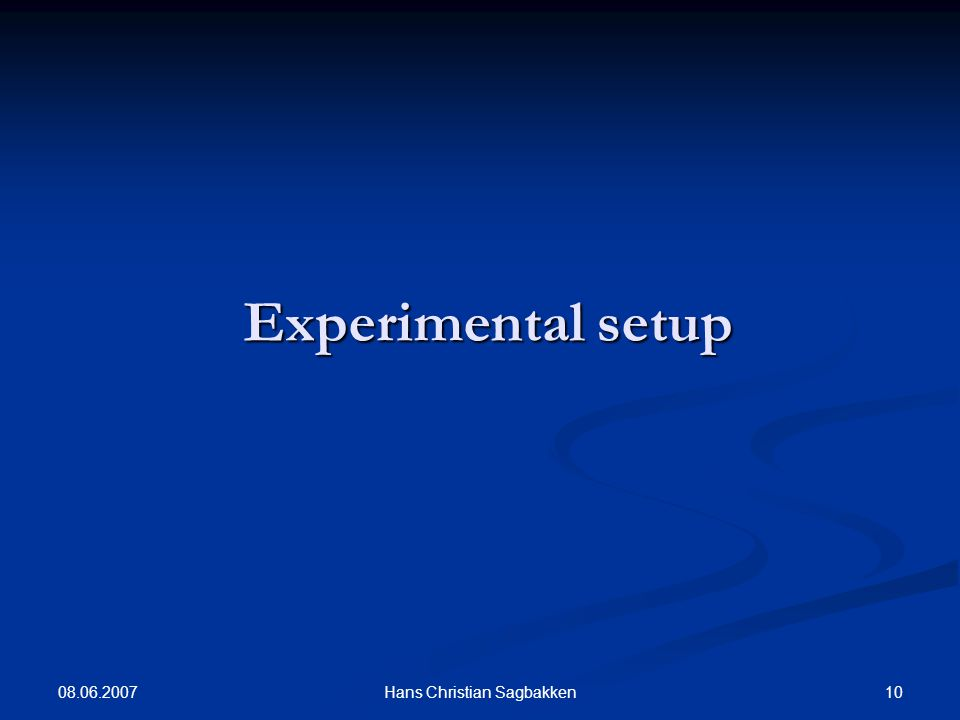 08.06.2007 10Hans Christian Sagbakken Experimental setup