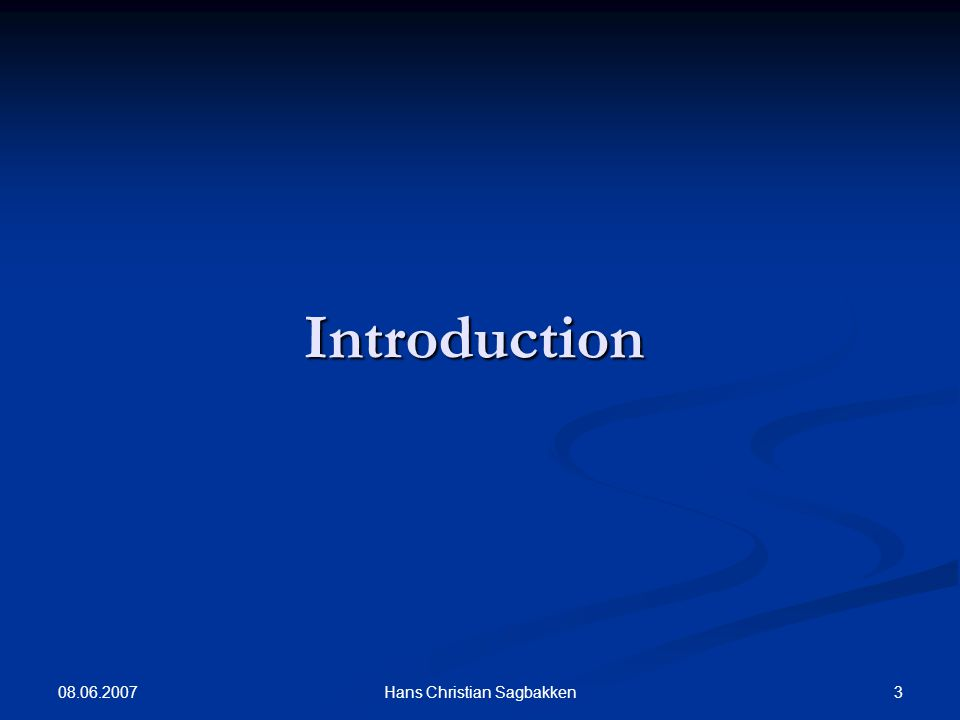 08.06.2007 3Hans Christian Sagbakken Introduction