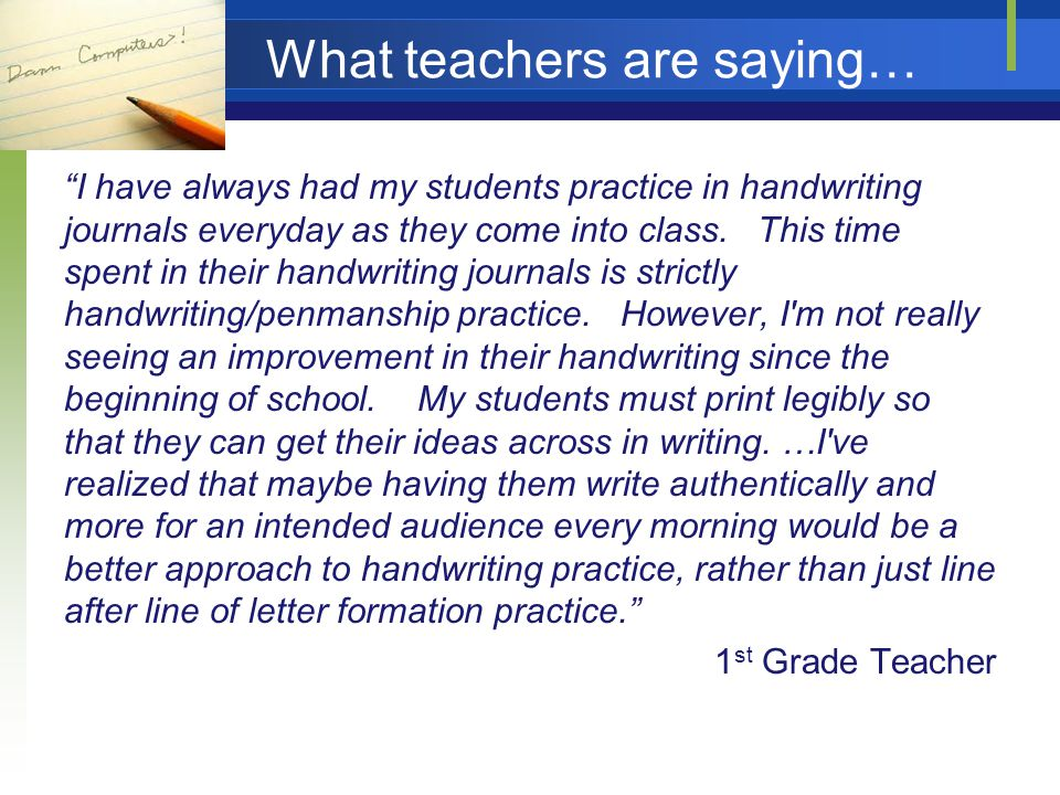 What teachers are saying… I have always had my students practice in handwriting journals everyday as they come into class.