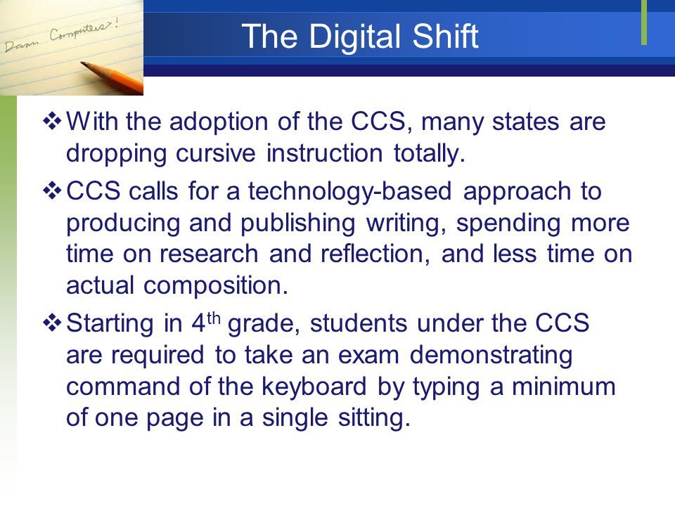 The Digital Shift  With the adoption of the CCS, many states are dropping cursive instruction totally.