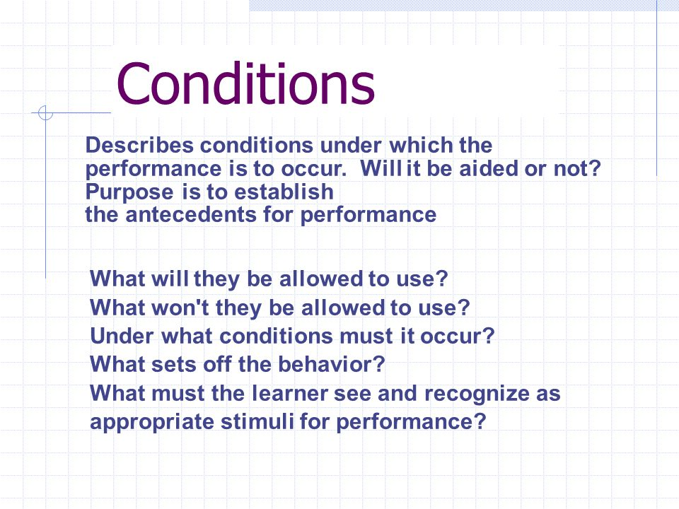 Conditions Describes conditions under which the performance is to occur.