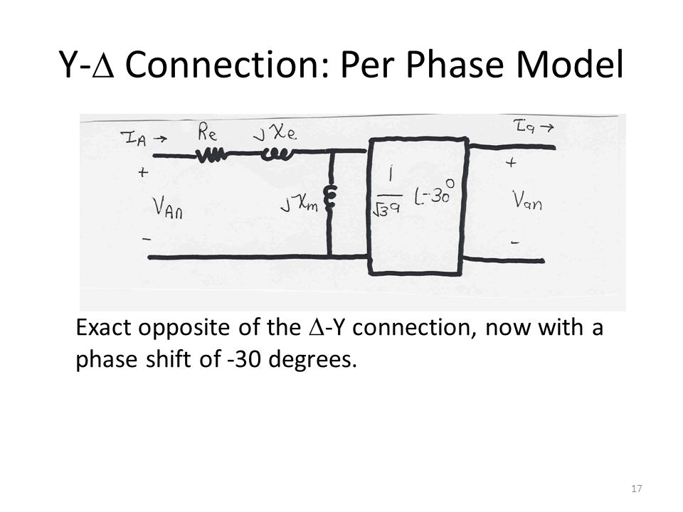 Y-  Connection: Per Phase Model Exact opposite of the  -Y connection, now with a phase shift of -30 degrees. 17