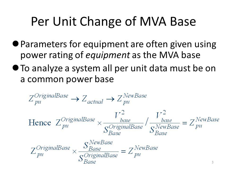 Per Unit Change of Base Example A 54 MVA transformer has a leakage reactance of 3.69% (on its own MVA base).