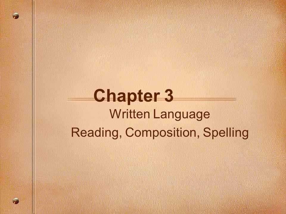 Chapter 3 Written Language Reading, Composition, Spelling