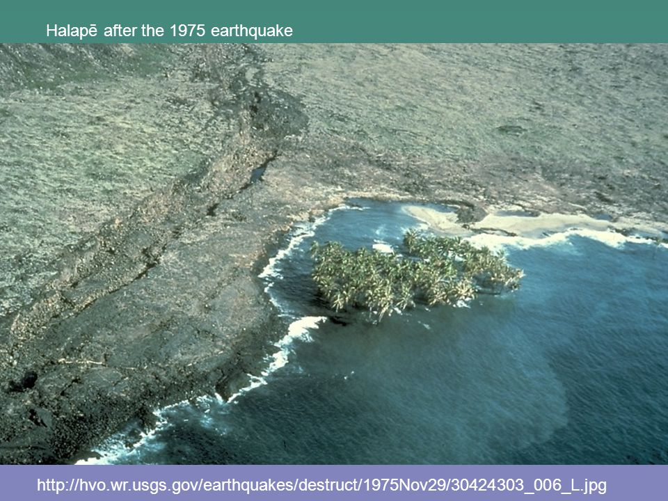http://hvo.wr.usgs.gov/earthquakes/destruct/1975Nov29/30424303_006_L.jpg Halapē after the 1975 earthquake